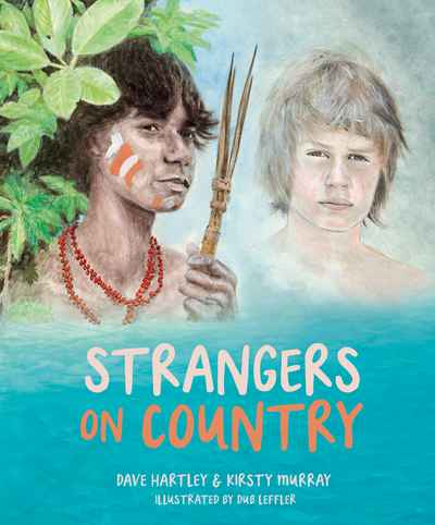 Strangers on Country by David Hartley, Kirsty Murray, illustrated by Dub Leffler