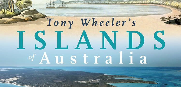 Tony Wheeler's Islands of Australia: LECTURE AND LAUNCH