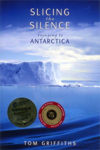Slicing the Silence: Voyaging to Antarctica by Tom Griffths