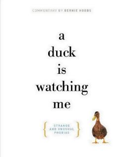 A Duck is Watching Me: Strange and Unusual Phobias