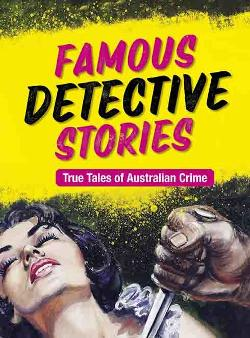 Famous Detective Stories: True Tales of Australian Crime