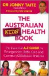 Australian Kids Health Book: The A - Z Guide to Emergencies, Baby Care, and Common Childhood Illnesses