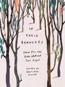 In Their Branches - Stories from ABC Radio National Trees Project