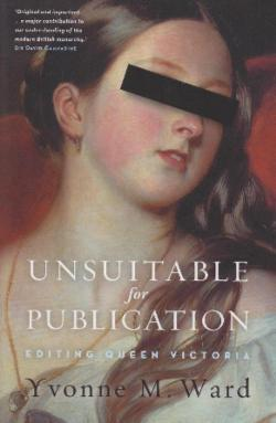 Unsuitable For Publication: Editing Queen Victoria