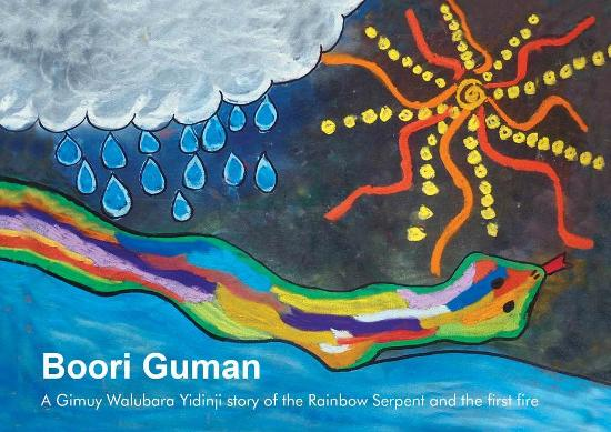 Boori Guman - A Gimuy Walubara Yidinji story of the Rainbow Serpent and the first fire