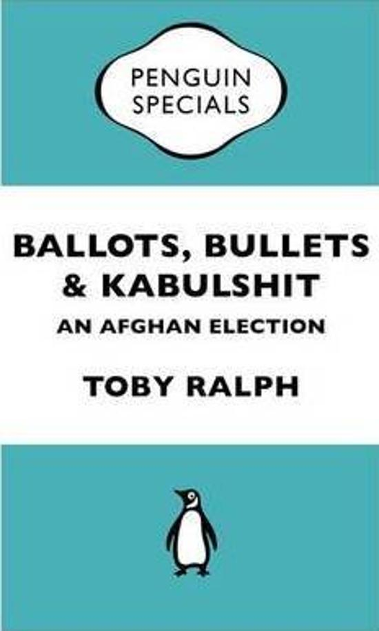 Penguin Specials - Ballots, Bullets and Kabulshit: An Afghan Election