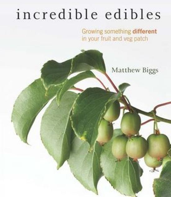 Incredible Edibles - Grow Something Different in Your Fruit and Veg Patch