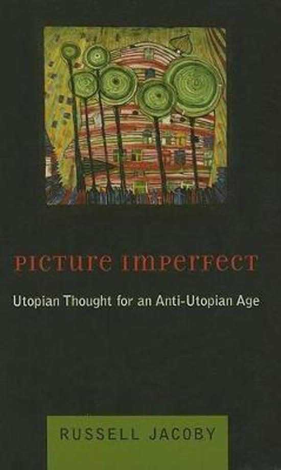 Picture Imperfect - Utopian Thought for an Anti-Utopian Age