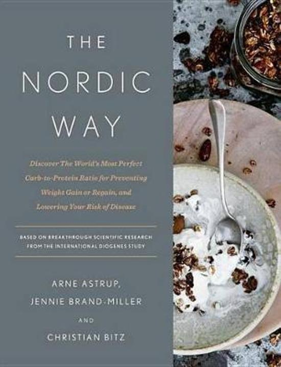 Nordic Way - Discover the World's Most Perfect Carb-To-Protein Ratio for Preventing Weight Gain or Regain, and Lowering Your Risk of Disease