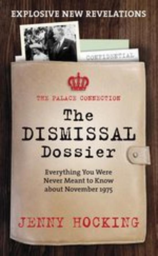 Dismissal Dossier - The Palace Connection: Everything You Were Never Meant to Know about November 1975