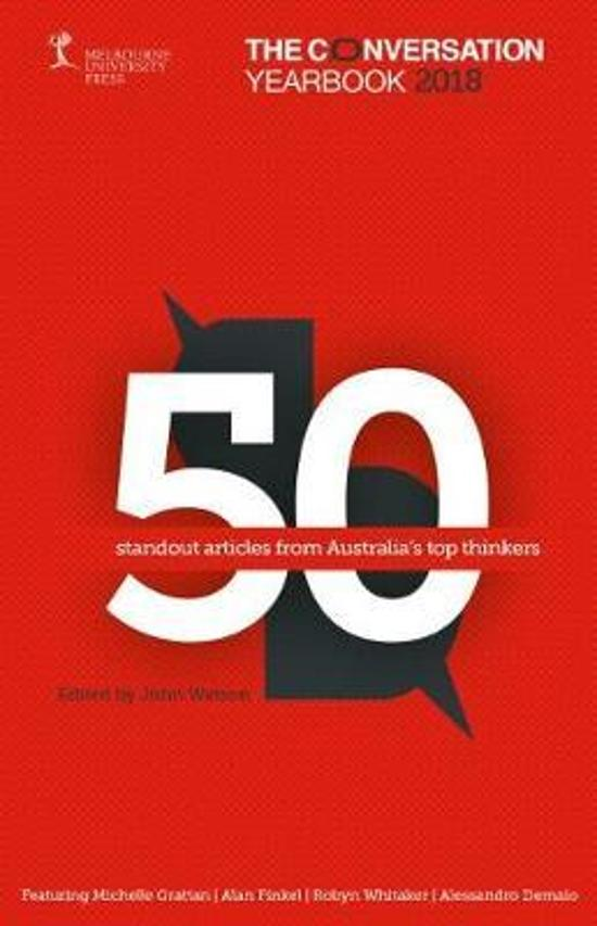 Conversation Yearbook 2018 - 50 standout articles from Australia's top thinkers