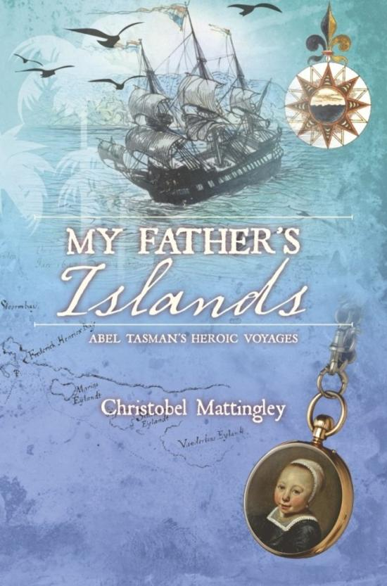 My Father's Islands: Abel Tasman's Heroic Voyages