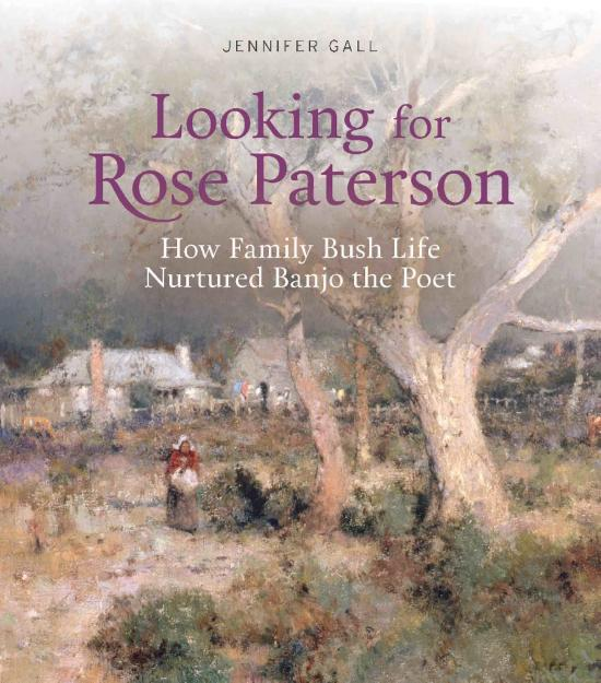 Looking for Rose Paterson: How Family Bush Life Nurtured Banjo the Poet