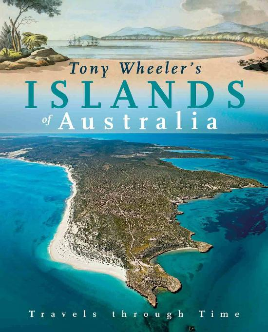 Tony Wheeler's Islands of Australia: Travels through Time