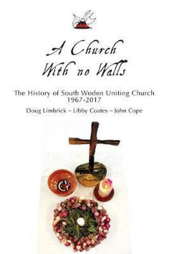 Church With No Walls: The History of South Woden Uniting Church 1967-2017