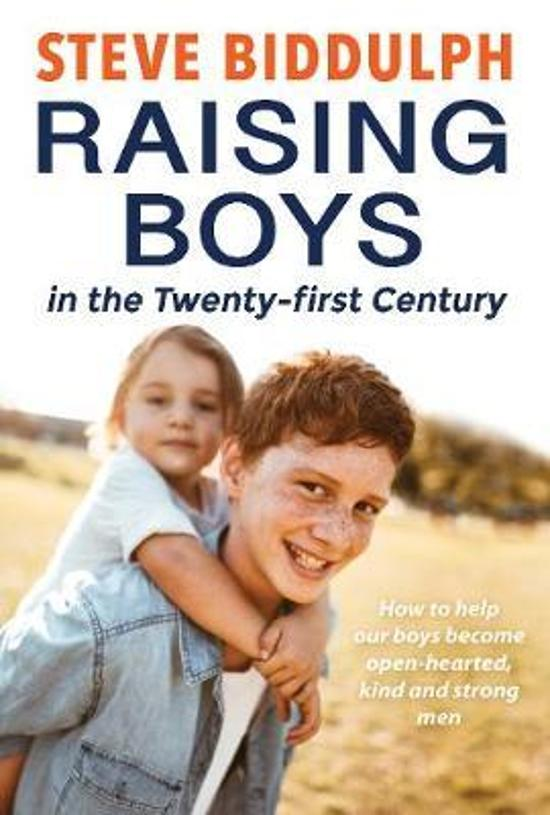 Raising Boys In The Twenty-First Century - How To Help Our Boys Become Open-Hearted, Kind And Strong Men