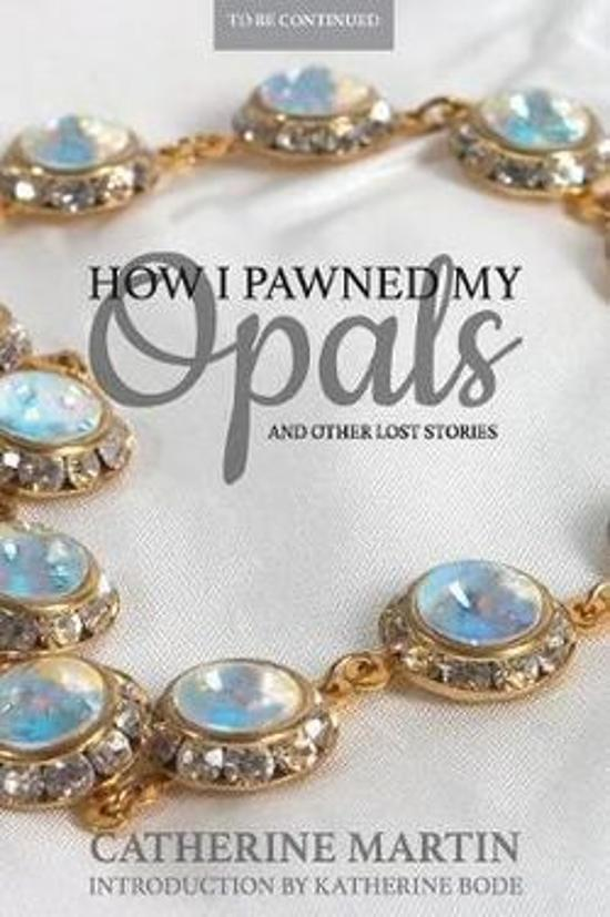 How I Pawned My Opals and Other Lost Stories