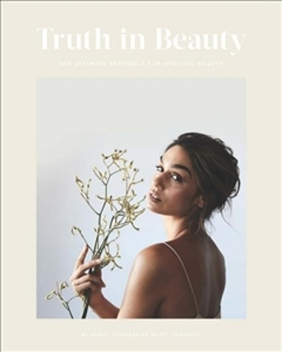 Truth in Beauty - The Ultimate Resource on Holistic Beauty