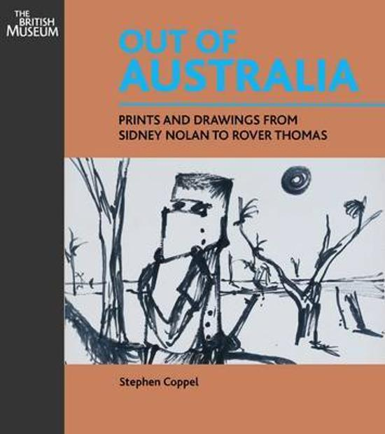 Out of Australia Prints and Drawings From Sideny Nolan to Rover Thomas