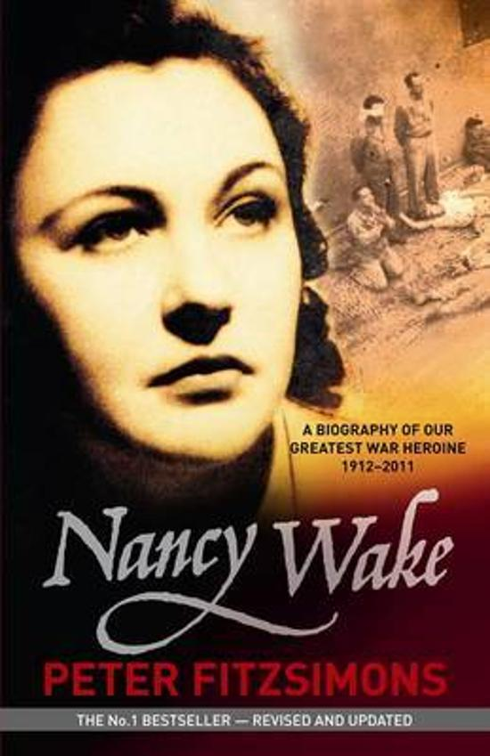 Nancy Wake - A Biography of Our Greatest War Heroine 1912-2011