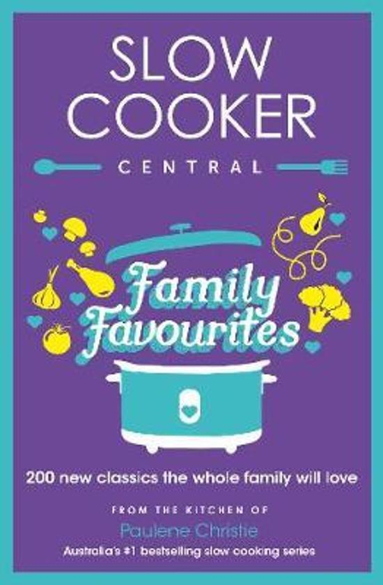 Slow Cooker Central Family Favourites - 200 new classics the whole family will love