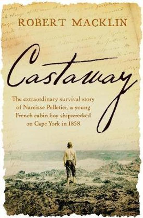 Castaway - The extraordinary survival story of Narcisse Pelletier, a young French cabin boy shipwrecked on Cape York in 1858