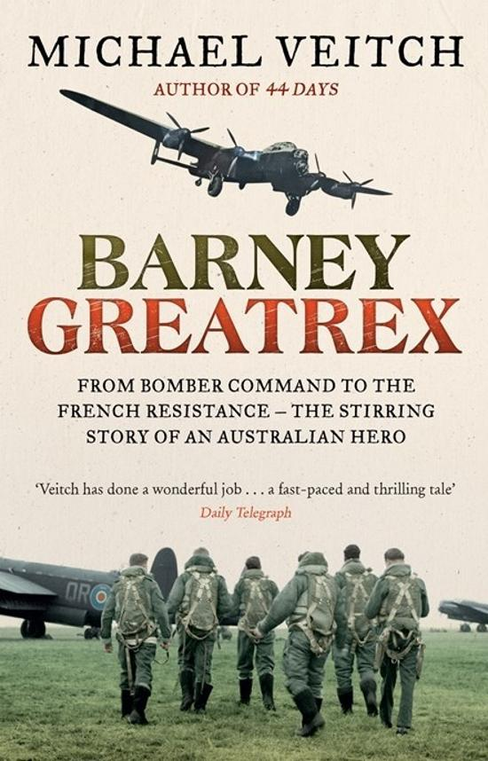 Barney Greatrex - From Bomber Command to the French Resistance - the stirring story of an Australian hero