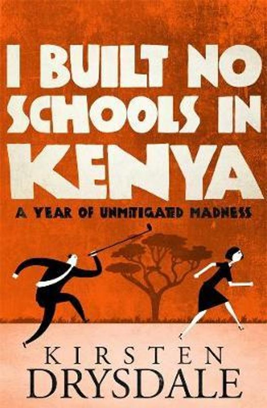 I Built No Schools in Kenya - A Year of Unmitigated Madness