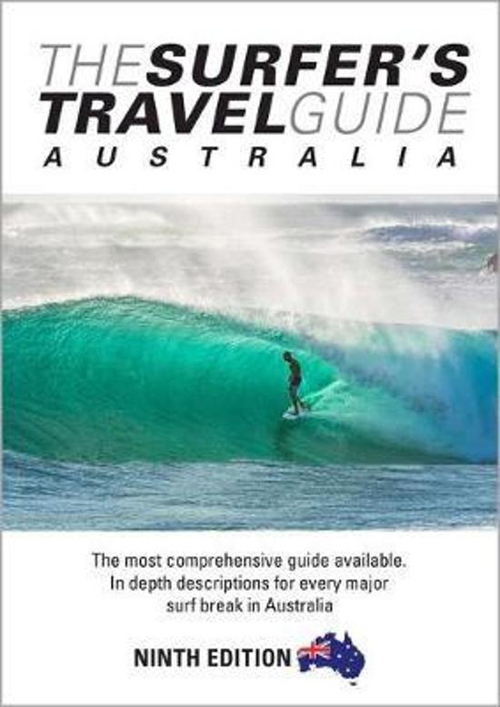 Surfer's Travel Guide Australia 9th Ed: The Most Comprehensive Guide Available. in Depth Descriptions for Everymajor Surf Break in Australia