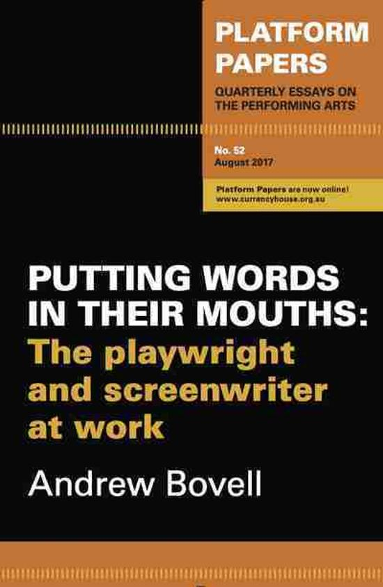 Platform Papers 52 - Putting Words in Their Mouths - The Playwright and Screenwriter at Work