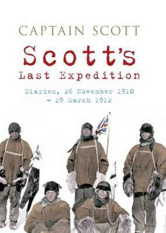 Scott's Last Expedition - Diaries, 26 November 1910-29 March 1912