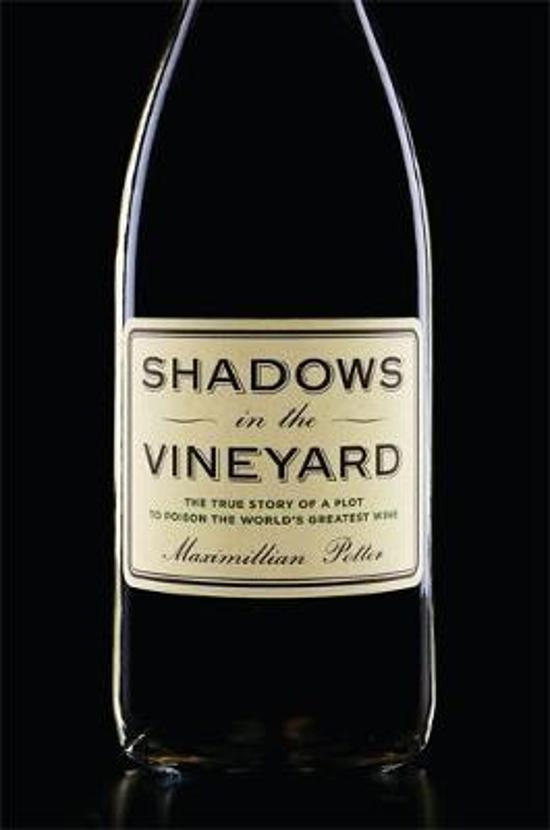 Shadows in the Vineyard - The True Story of a Plot to Poison the World's Greatest Wine