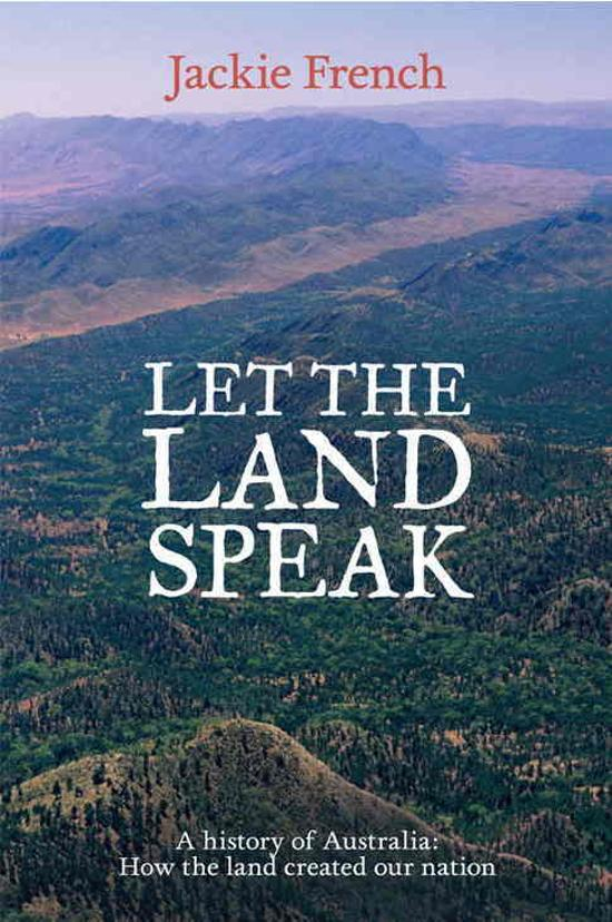Let the Land Speak - A history of Australia - how the land created our nation