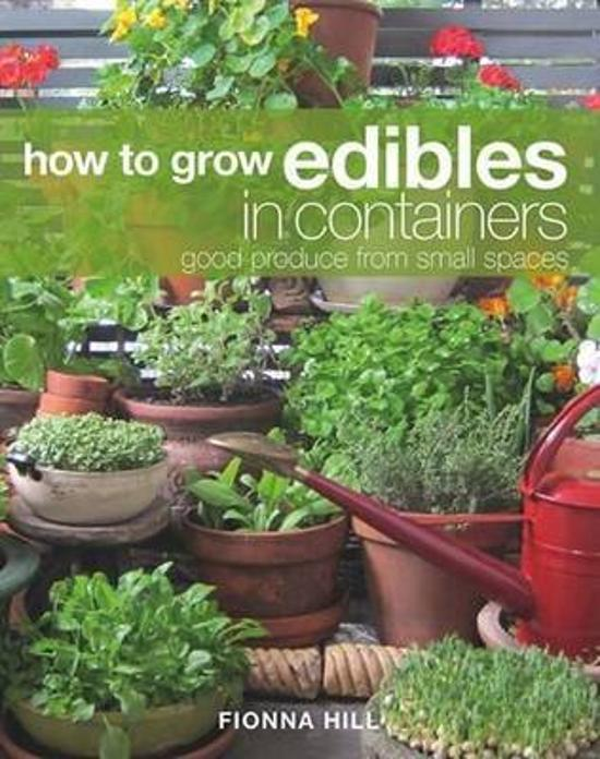 How to Grow Edibles in Containers: Good Produce from Small Spaces