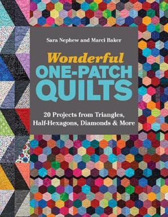 Wonderful One-Patch Quilts:20 Projects from Triangles, Half-Hexagons, Diamonds & More