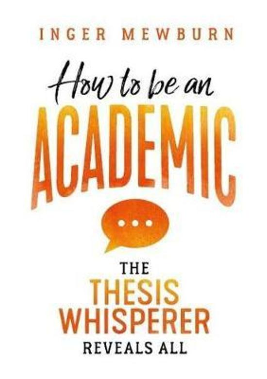 How to be an Academic: The Thesis Whisperer Reveals All