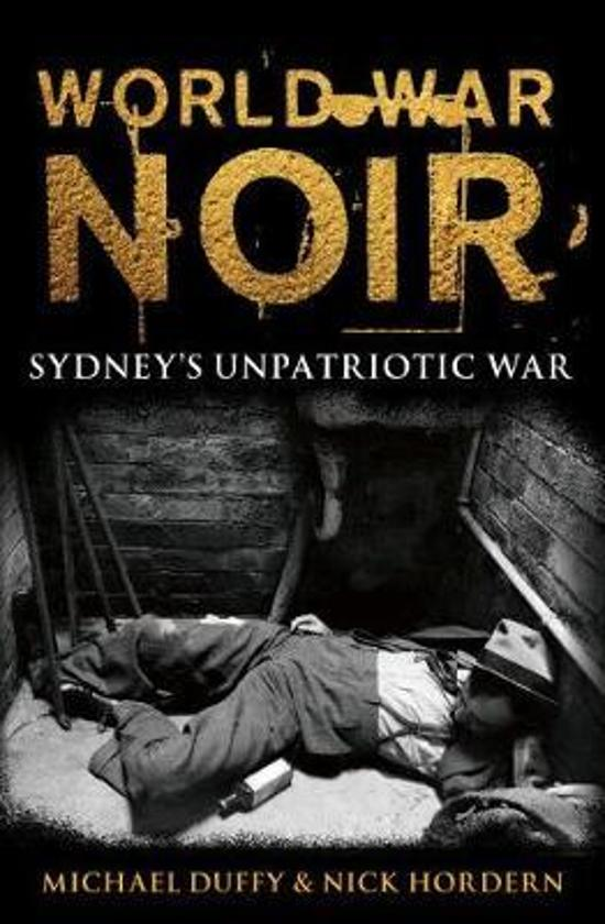 World War Noir - Sydney's Unpatriotic War