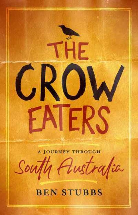 Crow Eaters - A journey through South Australia