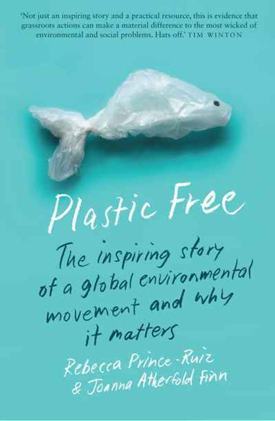 Plastic Free - The Inspiring Story of a Global Environmental Movement and Why It Matters