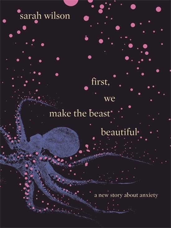 First, We Make the Beast Beautiful - A New Story About Anxiety
