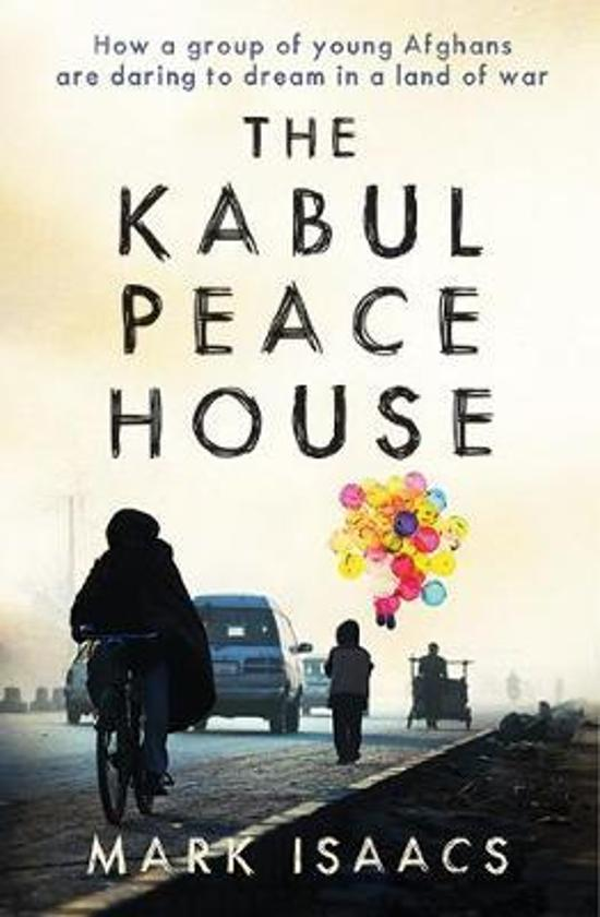 Kabul Peace House - How a group of young Afghans are daring to dream in a land of war