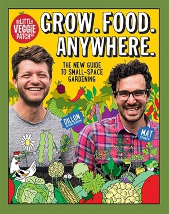 Grow. Food. Anywhere.- The New Guide to Small-Space Gardening