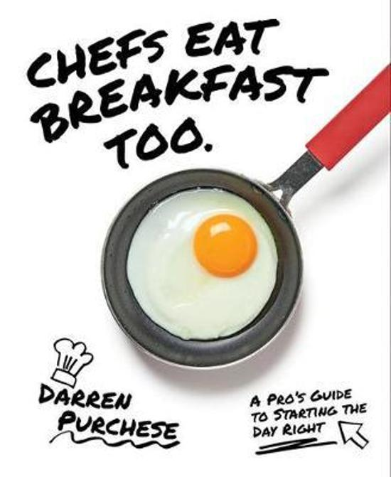 Chefs Eat Breakfast Too - A Pro's Guide to Starting The Day Right