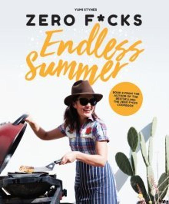 Zero Fucks Cooking Endless Summer - Good Food Great Times