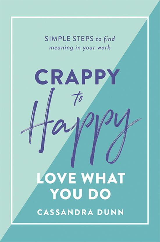 Crappy to Happy: Love What You Do - Simple Steps to Find Meaning in Your Work