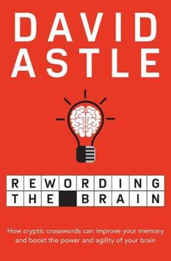 Rewording the Brain - How Cryptic Crosswords Can Improve Your Memory and Boost the Power and Agility of Your Brain