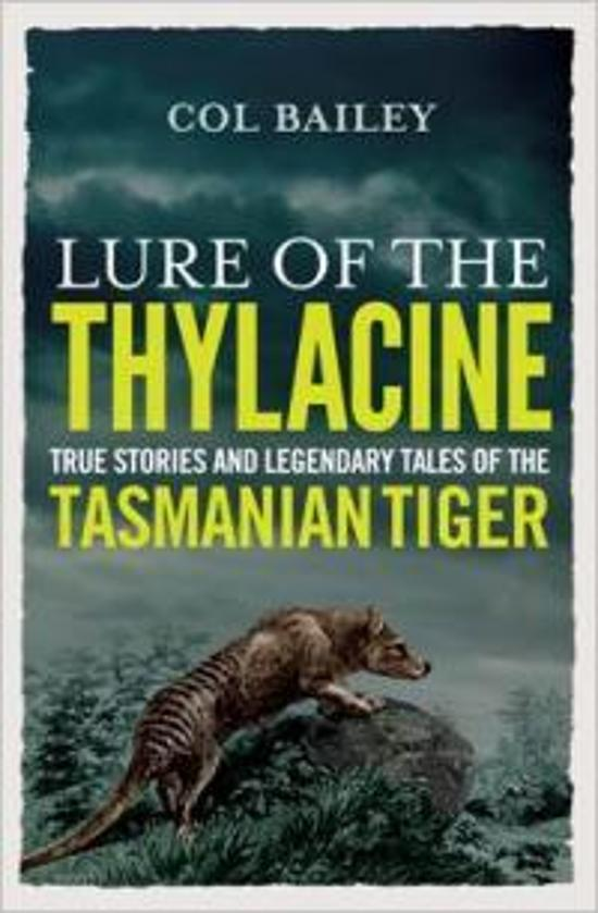 Lure of the Thylacine: True Stories and Legendary Tales of the Tasmanian Tiger
