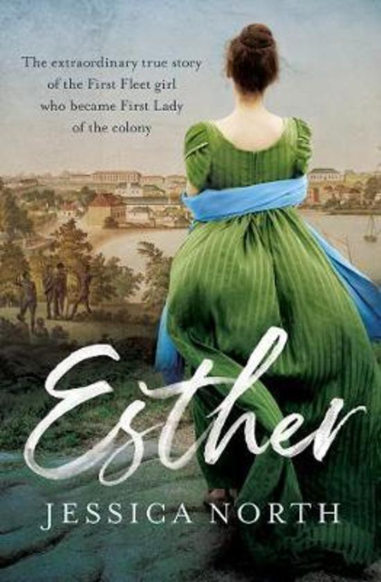 Esther - The Extraordinary True Story of the First Fleet Girl Who Became First Lady of the Colony