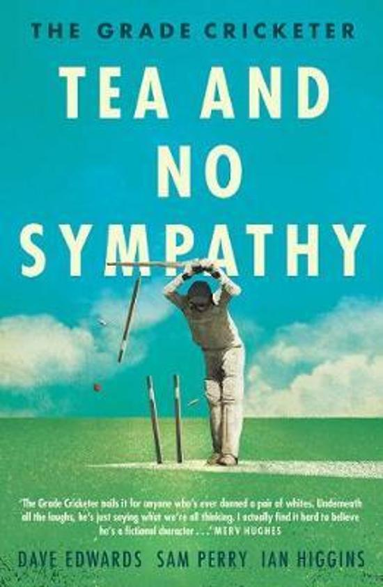 Grade Cricketer: Tea and No Sympathy