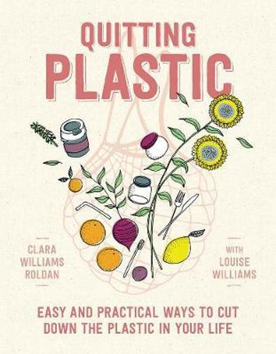 Quitting Plastic - Easy and Practical Ways to Cut Down the Plastic in Your Life